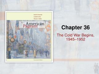 The Cold War Begins, 1945–1952