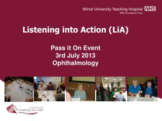 Listening into Action (LiA) Pass it On Event 3rd July 2013 Ophthalmology