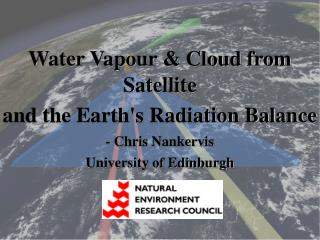 Water Vapour & Cloud from Satellite  and the Earth's Radiation Balance - Chris Nankervis