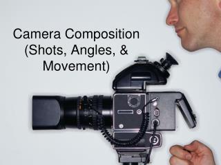 Camera Composition (Shots, Angles, & Movement)