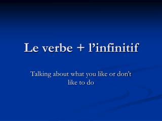 Le verbe + l'infinitif