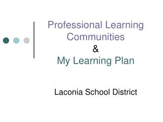 Professional Learning Communities & My Learning Plan Laconia School District