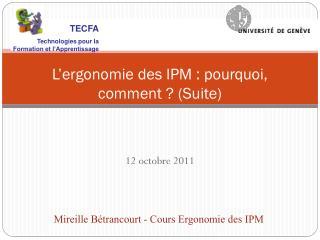 L�ergonomie des IPM : pourquoi, comment  ? (Suite)