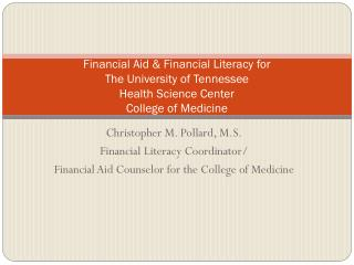 Christopher M. Pollard, M.S. Financial Literacy Coordinator/