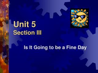 Unit 5 Section III