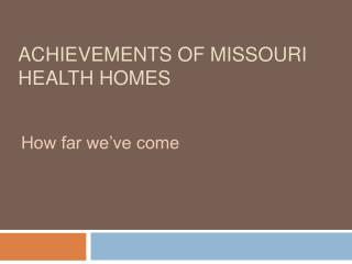 ACHIEVEMENTS OF MISSOURI HEALTH HOMES