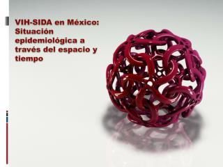 VIH-SIDA en M xico: Situaci n epidemiol gica a trav s del espacio y tiempo