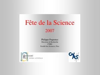Fê te de la Science 2007 Philippe Pognonec Directeur de Recherche CNRS Faculté des Sciences, Nice
