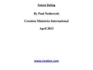 Future Dating By Paul  Nethercott Creation Ministries International April 2013