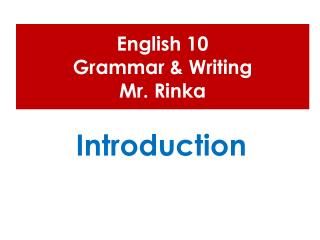 English 10  Grammar & Writing  Mr.  Rinka