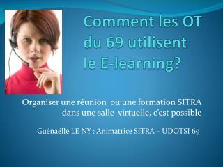 Comment les OT  du 69 utilisent  le E- learning ?