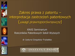 Zakres prawa z patentu –  interpretacja zastrzeżeń patentowych ( uwagi prawnoporównawcze )