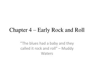 Chapter 4 � Early Rock and Roll