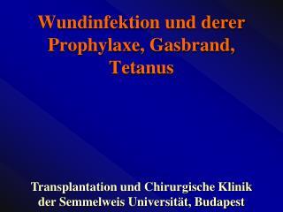Wundinfektion und derer Prophylaxe, Gas brand , Tetanus
