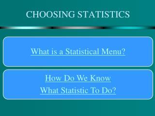 CHOOSING STATISTICS