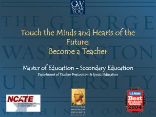 Touch the Minds and Hearts of the Future:  Become a Teacher