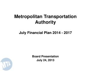 Metropolitan Transportation Authority July Financial Plan 2014 - 2017