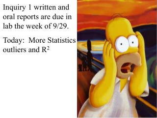 Inquiry 1 written and oral reports are due in lab the week of 9/29.