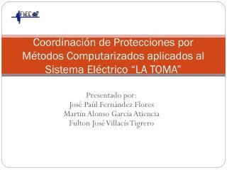 Presentado por: José Paúl Fernández  Flores Martín Alonso García Atiencia