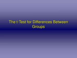 The t-Test for Differences Between Groups