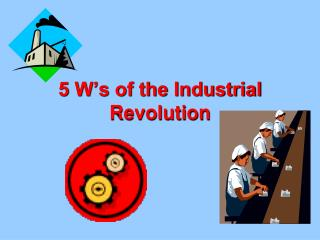 5 W's of the Industrial Revolution