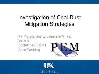 Investigation of Coal Dust Mitigation Strategies