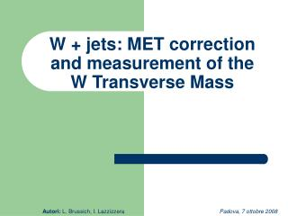W + jets: MET correction and measurement of the  W Transverse Mass