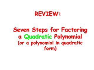 Seven Steps for Factoring a  Quadratic  Polynomial (or a polynomial in quadratic form)