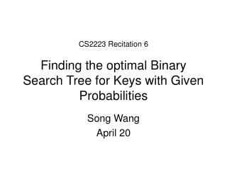 CS2223 Recitation 6 Finding the optimal Binary Search Tree for Keys with Given Probabilities