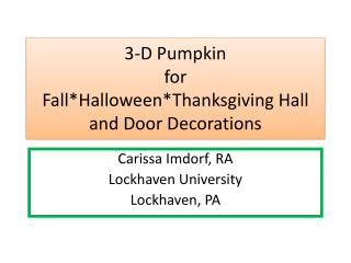 3-D Pumpkin for  Fall*Halloween*Thanksgiving Hall and Door Decorations