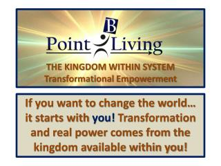 THE KINGDOM WITHIN SYSTEM Transformational  Empowerment