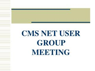 CMS NET USER GROUP MEETING