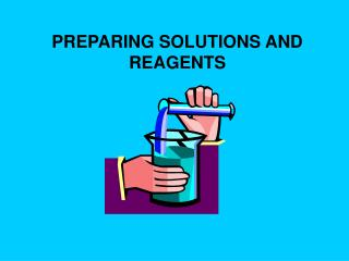 PREPARING SOLUTIONS AND REAGENTS
