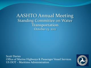AASHTO Annual Meeting Standing Committee on Water  Transportation October 13, 2011 Scott Davies