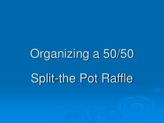 Organizing a 50/50