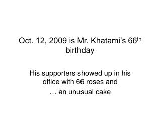 Oct. 12, 2009 is Mr. Khatami's 66 th  birthday