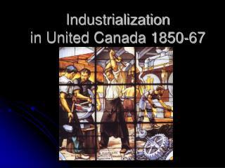 Industrialization  in United Canada 1850-67