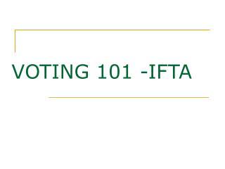VOTING 101 -IFTA