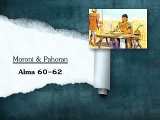 Moroni & Pahoran Alma 60-62