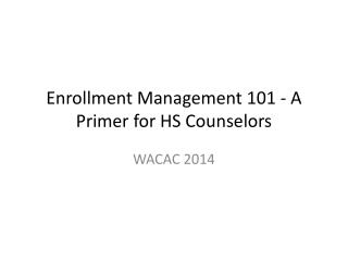 Enrollment Management 101 - A Primer for HS Counselors