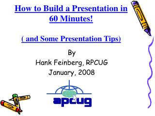 How to Build a Presentation in 60 Minutes!  ( and Some Presentation Tips)