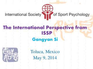 The International Perspective from ISSP  Gangyan Si Toluca, Mexico May 9, 2014