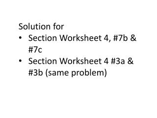 Solution for  Section Worksheet 4, #7b & #7c Section Worksheet 4 #3a & #3b (same problem)