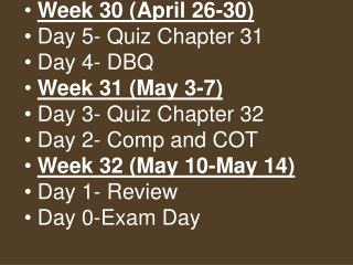 Week 30 (April 26-30) Day 5- Quiz Chapter 31  Day 4- DBQ Week 31 (May 3-7) Day 3- Quiz Chapter 32