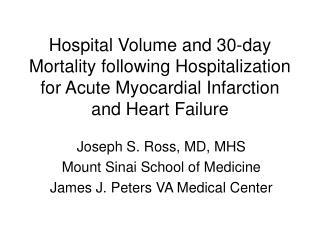 Joseph S. Ross, MD, MHS Mount Sinai School of Medicine James J. Peters VA Medical Center