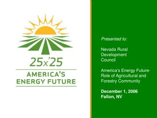 Presented to: Nevada Rural Development  Council America's Energy Future-