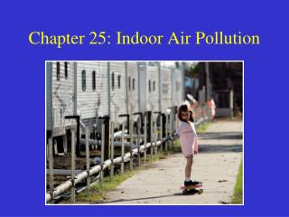 Chapter 25: Indoor Air Pollution