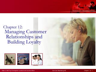 Chapter 12:  Managing Customer         Relationships and    Building Loyalty