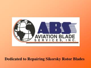 Dedicated to Repairing Sikorsky Rotor Blades