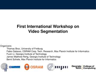 First International Workshop  on Video Segmentation